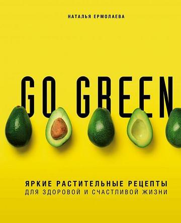 Go green. Яркие растительные рецепты для здоровой и счастливой жизни Артикул: 63636 Эксмо Ермолаева Н.А.